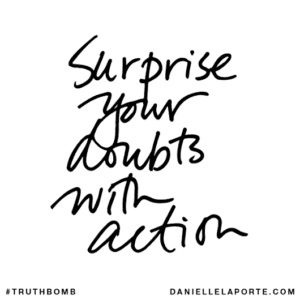 it's time to start your blogging adventure! Surprise your doubts with action - Danielle LaPorte